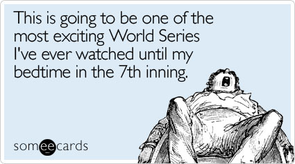 This is going to be one of the most exciting World Series I've ever watched until my bedtime in the 7th inning