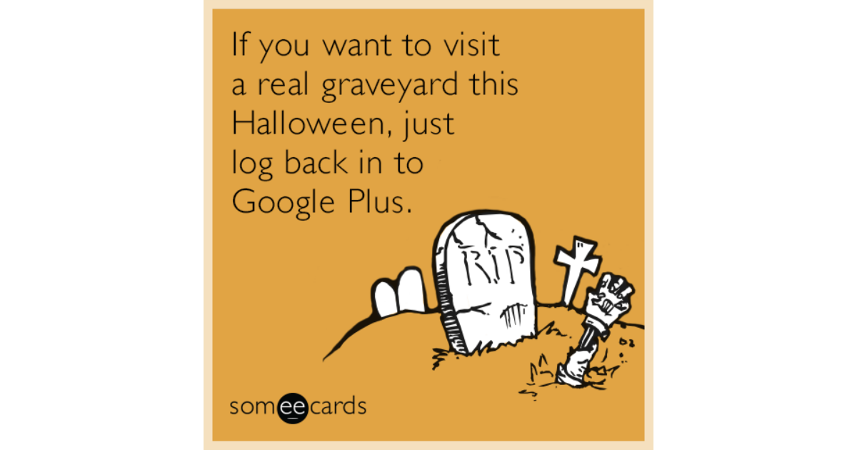 If You Want To Visit A Real Graveyard This Halloween Just Log Back In To Google Plus Halloween Ecard