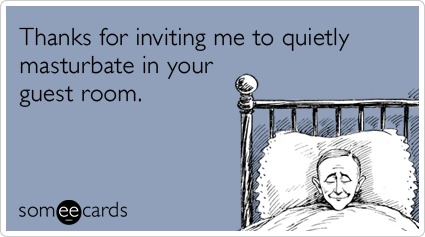 Thanks For Inviting Me To Quietly Masturbate In Your Guest Room.