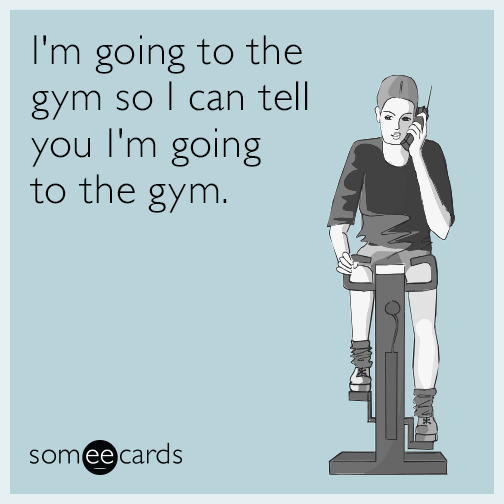 I'm going to the gym so I can tell you I'm going to the gym.