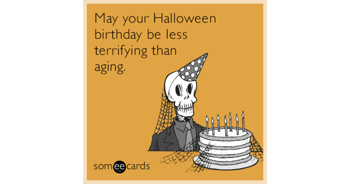 may your halloween birthday be less terrifying than aging - Halloween Birthday