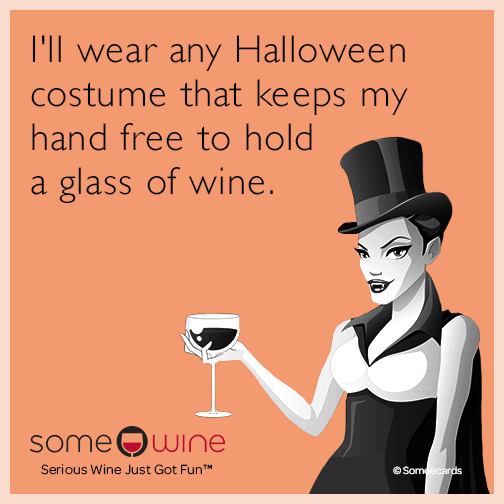 I'll wear any Halloween costume that keeps my hand free to hold a glass of wine.