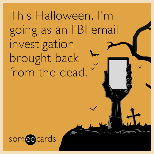 This Halloween, I'm going as an FBI email investigation brought back from the dead.
