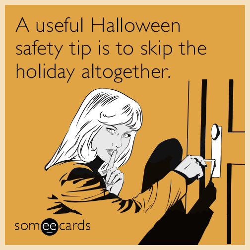 A useful Halloween safety tip is to skip the holiday altogether.