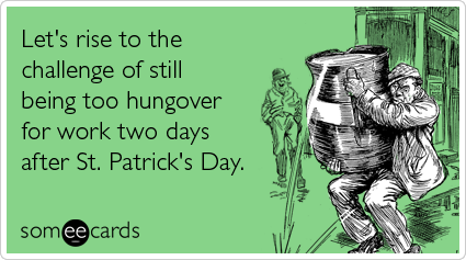Let's rise to the challenge of still being too hungover for work two days after St. Patrick's Day
