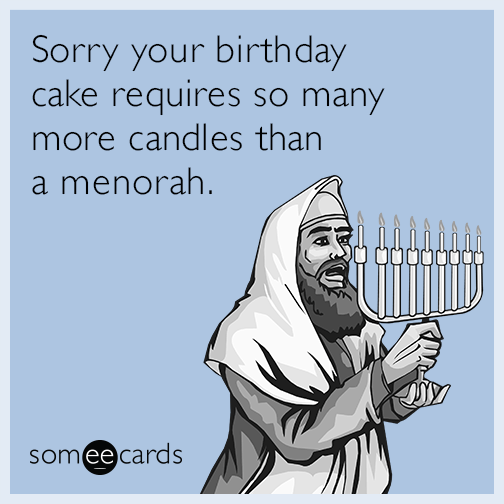 Sorry Your Birthday Cake Requires So Many More Candles Than A Menorah