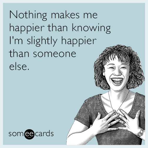 Nothing makes me happier than knowing... via Someecards