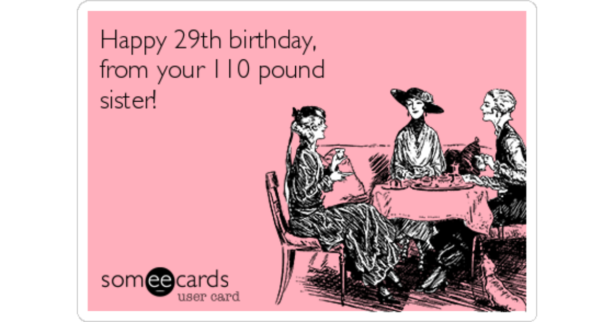 Happy 29th Birthday From Your 110 Pound Sister Birthday Ecard