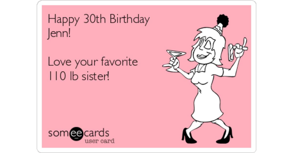 Happy 30th Birthday Jenn Love Your Favorite 110 Lb Sister – Sister 30th Birthday Card
