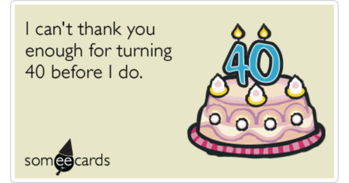 Happy 40th Birthday Thank You Funny Ecard | Birthday Ecard