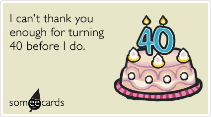 40th Birthday I Cant Thank You Enough For Turning 40 Before Do Random Card