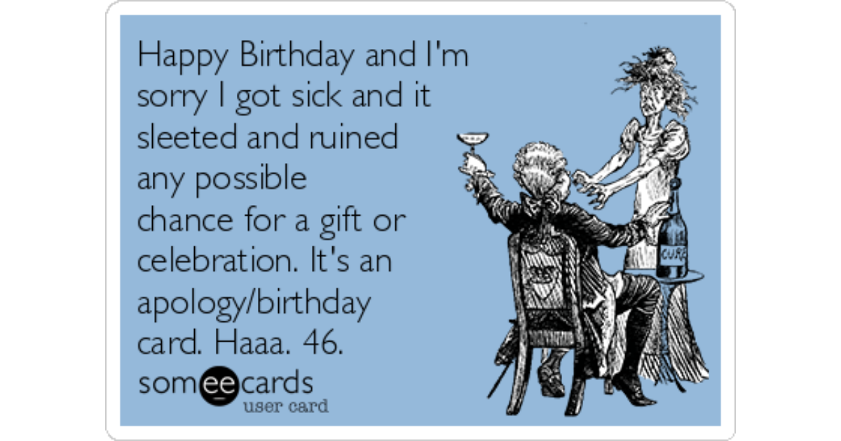 Happy birthday and im sorry i got sick and it sleeted and ruined happy birthday and im sorry i got sick and it sleeted and ruined any possible chance for a gift or celebration its an apologybirthday card haaa 46 bookmarktalkfo Choice Image
