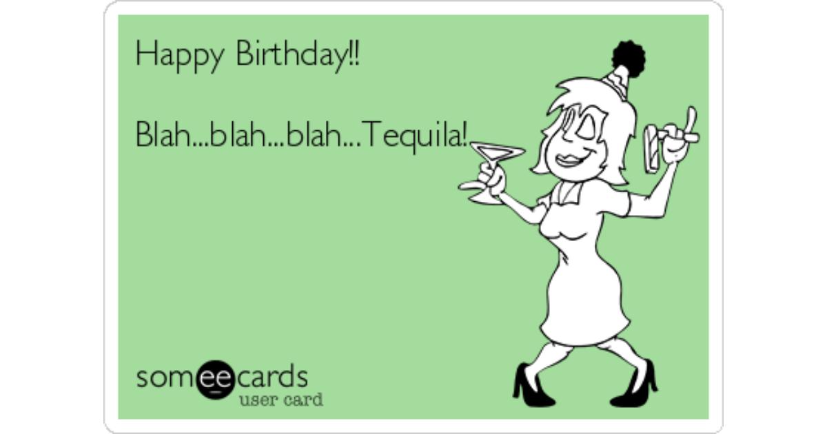 Happy Birthday Blahblahblahtequila Birthday Ecard
