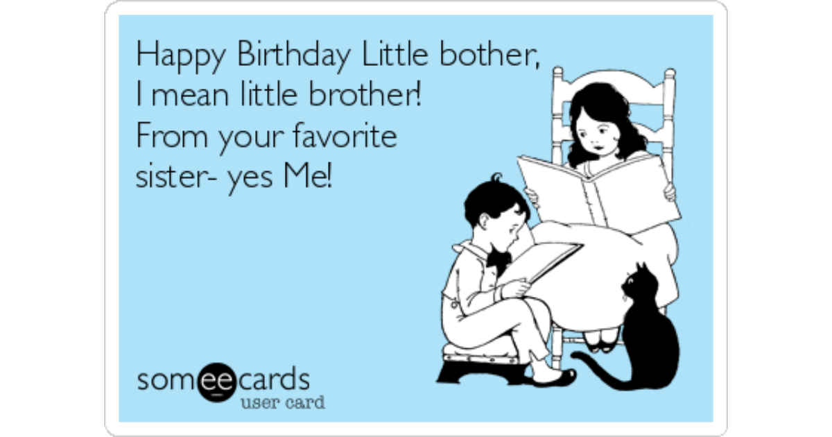 Happy Birthday Little Bother I Mean Little Brother From Your