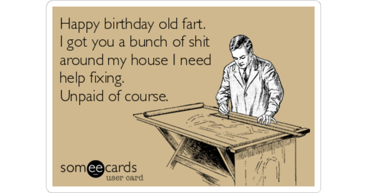 Happy Birthday Old Fart I Got You A Bunch Of Shit Around My House – Old Fart Birthday Cards