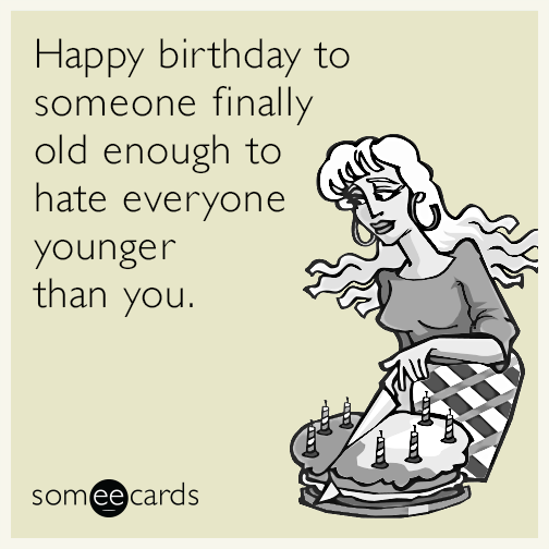 //cdn.someecards.com/someecards/filestorage/happy-birthday-old-hate-everyone-younger-funny-ecard-2qx.png