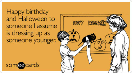 Happy birthday and Halloween to someone I assume is dressing up as someone younger