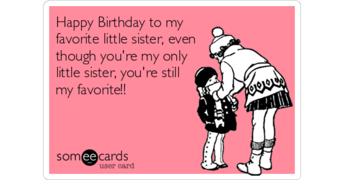 Incredible Happy Birthday To My Favorite Little Sister Even Though Youre My Funny Birthday Cards Online Elaedamsfinfo