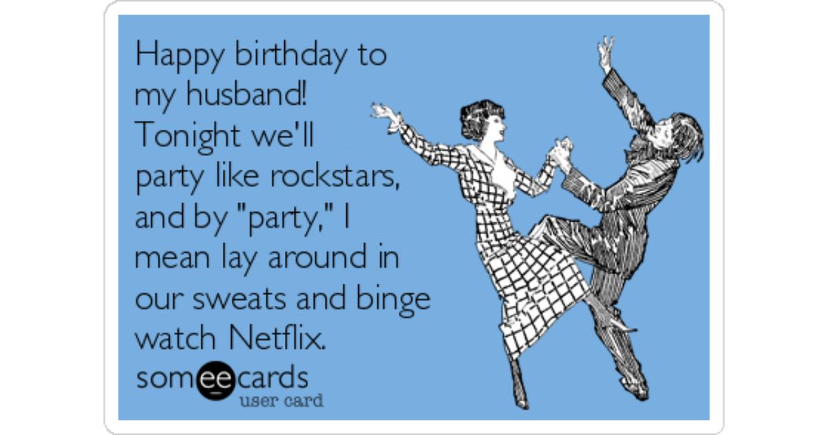 Happy Birthday To My Husband Tonight We Ll Party Like Rockstars