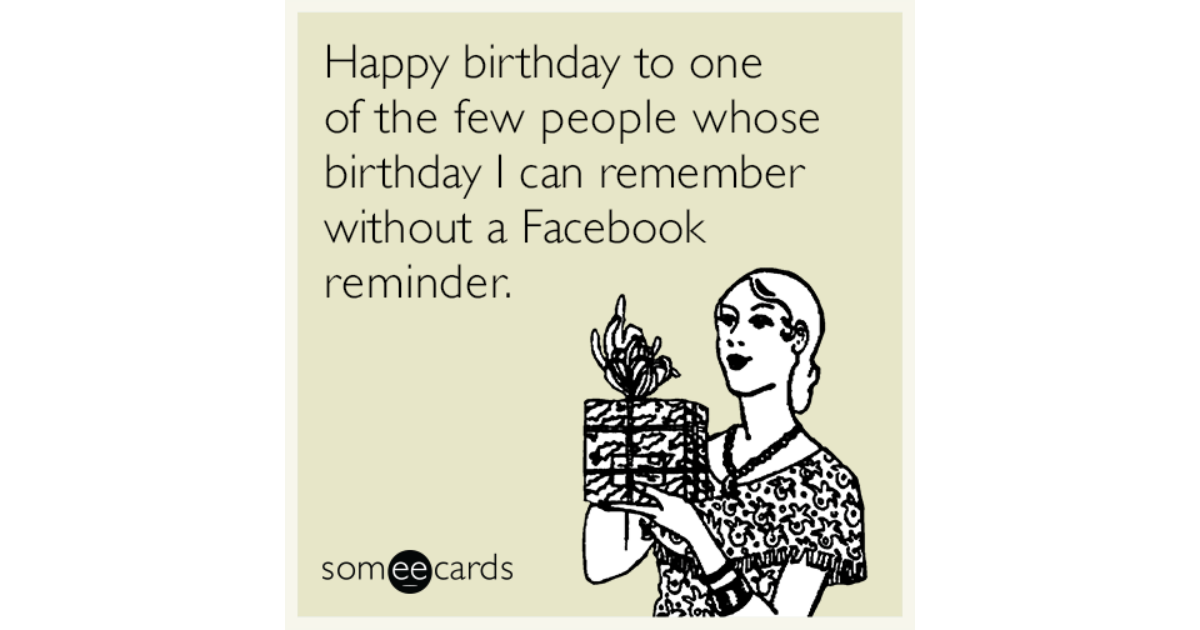 Happy Birthday To One Of The Few People Whose I Can Remember Without A Facebook Reminder