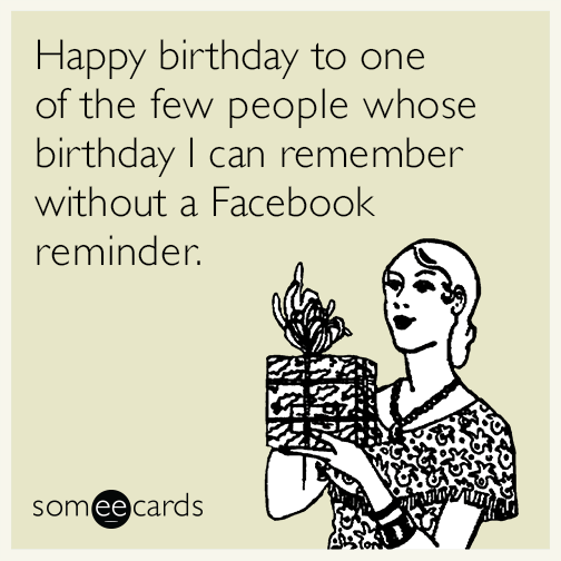 happy birthday to one of the few people AFd funny all memes & ecards someecards