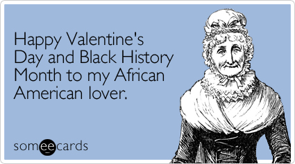 Happy Valentines Day And Black History Month To My African – Valentine Cards History