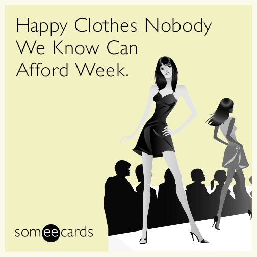 Happy Clothes Nobody We Know Can Afford Week.