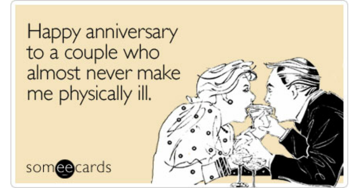 Happy anniversary to a couple who almost never make me
