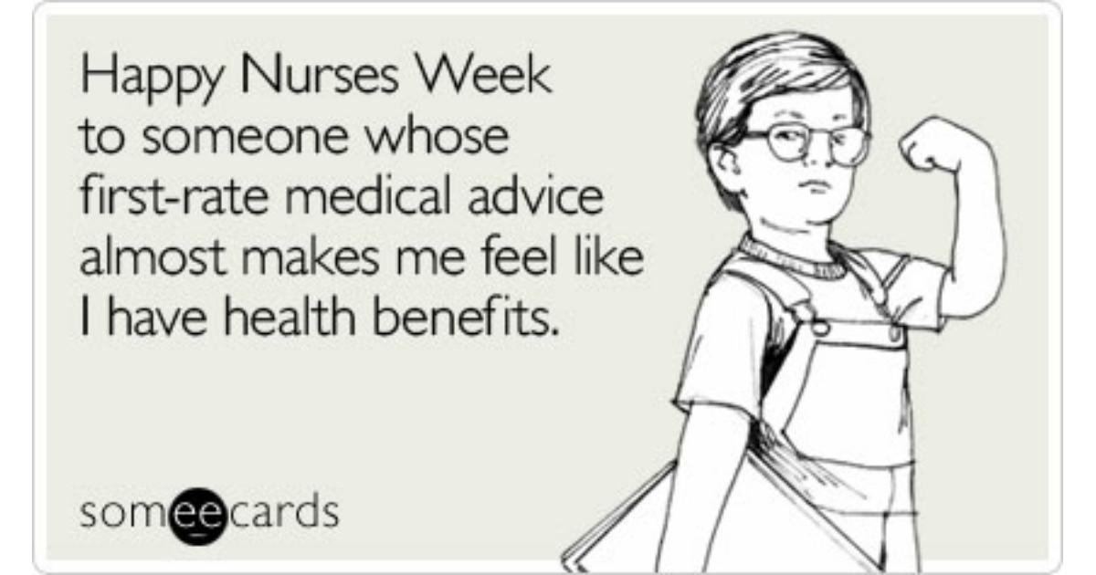 Funny nurses week memes ecards someecards happy nurses week to someone whose first rate medical advice almost makes me feel like altavistaventures Image collections