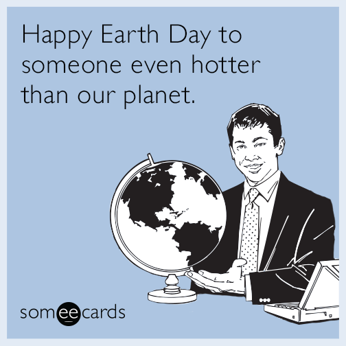 Happy Earth Day to someone even hotter than our planet.