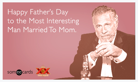 Happy fathers day to the most interesting man married to mom dos happy fathers day to the most interesting man married to sciox Image collections
