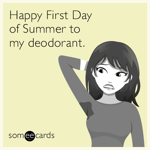 Happy First Day of Summer to my deodorant.