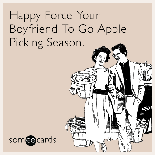 Happy Force Your Boyfriend To Go Apple Picking Season.