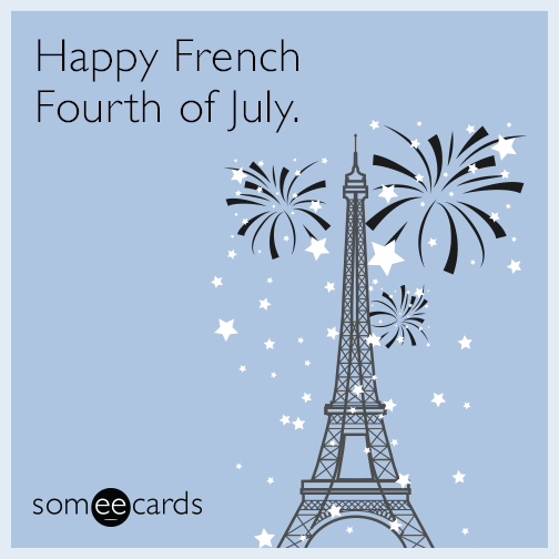 Happy French Fourth of July.