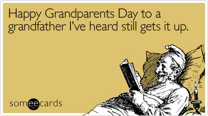 Happy Grandparents Day to a grandfather I've heard still gets it up