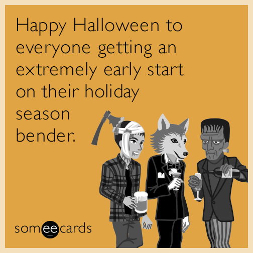 Happy Halloween to everyone getting an extremely early start on their holiday season bender.
