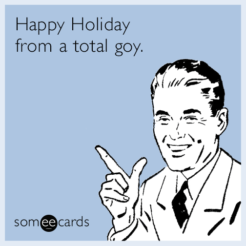 Happy Holiday from a total goy