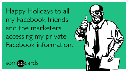 Happy Holidays to all my Facebook friends and the marketers accessing my private Facebook information