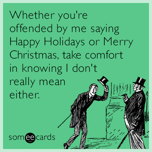 Whether youre offended by me saying happy holidays or merry whether youre offended by me saying happy holidays or merry christmas take comfort random card m4hsunfo
