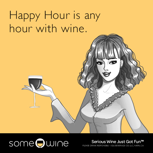 Happy Hour is any hour with wine.