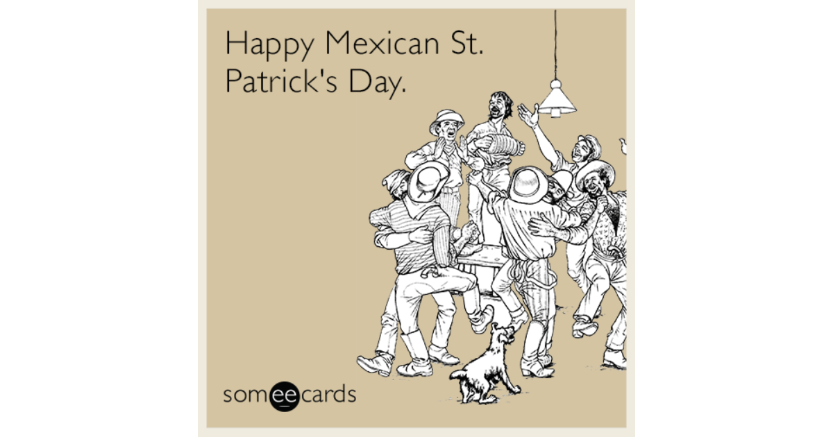 Happy Mexican St. Patrick's ...