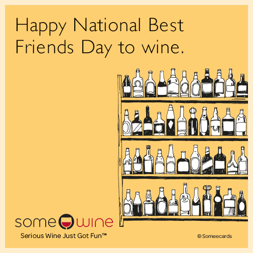 Happy National Best Friends Day to wine.