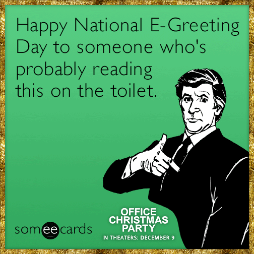 Happy National E-Greeting Day to someone who\'s probably reading this ...