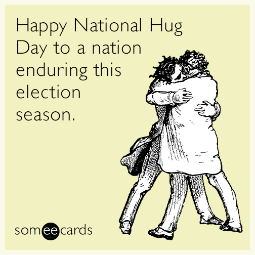 Happy National Hug Day to a nation enduring this election season.