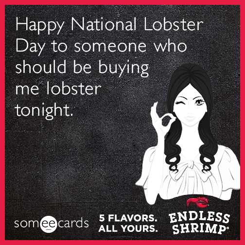 Happy National Lobster Day to someone who should be buying me lobster tonight.