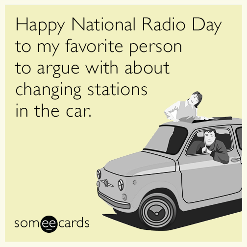 Happy National Radio Day to my favorite person to argue with about changing stations in the car.
