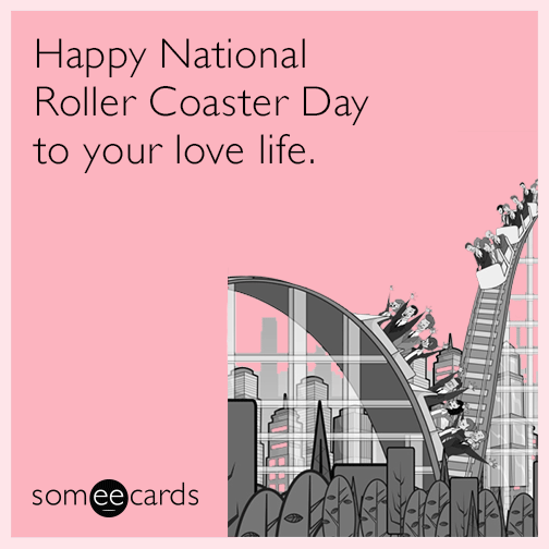 Happy National Roller Coaster Day to your love life.