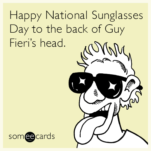 Happy National Sunglasses Day to the back of Guy Fieri's head.
