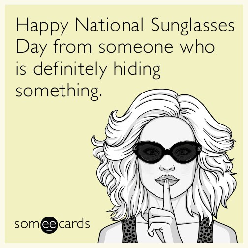 Happy National Sunglasses Day from someone who is definitely hiding something.