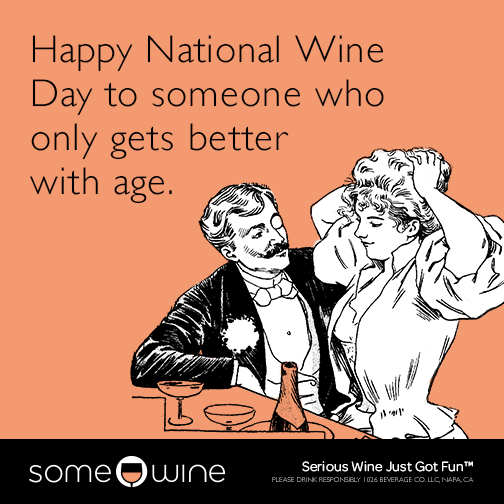 Happy National Wine Day to someone who only gets better with age.